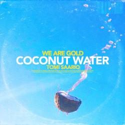 We Are Gold, Tomi Saario - Coconut Water